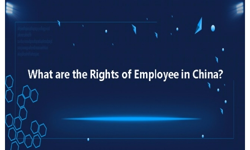 What are the Rights of Employee in China?