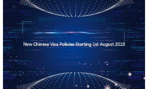 New Chinese Visa Policies Starting 1st August 2019