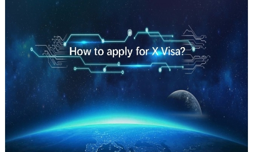 How to apply for X Visa?